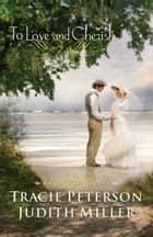 To Love and Cherish (Bridal Veil Island) ebook by Tracie Peterson, Judith Miller