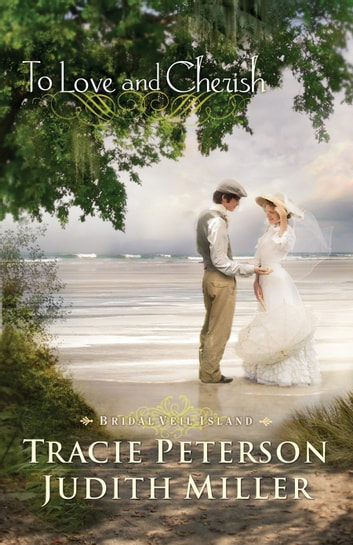 To Love and Cherish (Bridal Veil Island) ebook by Tracie Peterson,Judith Miller