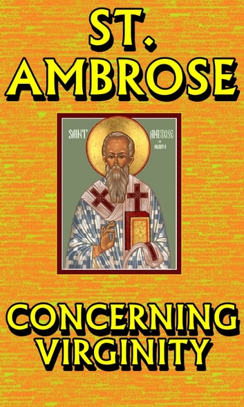 Concerning Virginity ebook by St. Ambrose