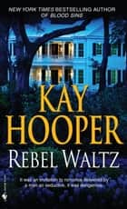 Rebel Waltz - A Novel ebook by Kay Hooper