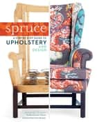 Spruce: A Step-by-Step Guide to Upholstery and Design ebook by Amanda Brown, Grace Bonney