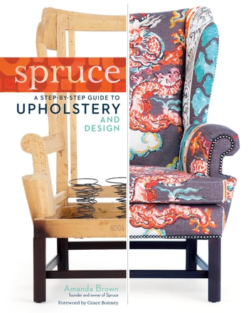Spruce: A Step-by-Step Guide to Upholstery and Design ebook by Amanda Brown