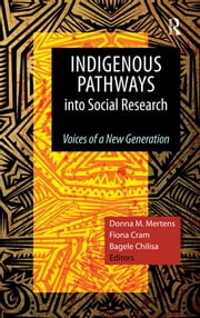 Indigenous Pathways into Social Research - Voices of a New Generation ebook by Donna M Mertens,Fiona Cram,Bagele Chilisa