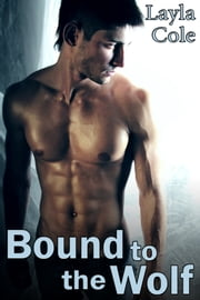 Bound to the Wolf (Reluctant Gay Werewolf Erotica) ebook by Layla Cole