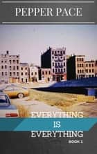 Everything is Everything Book 1 ebook by Pepper Pace
