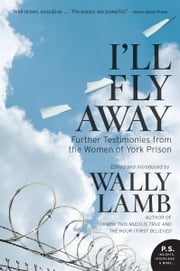 I'll Fly Away - Further Testimonies from the Women of York Prison ebook by Wally Lamb,I'll Fly Away contributors