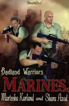 Marines (Badland Warriors) ebook by Marteeka Karland, Shara Azod