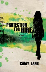 Protection for Hire - A Novel ebook by Camy Tang