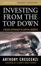 Investing From the Top Down: A Macro Approach to Capital Markets ebook by Anthony Crescenzi