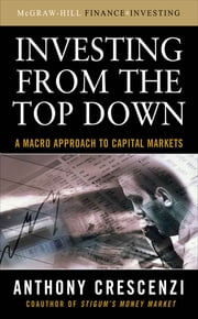 Investing From the Top Down: A Macro Approach to Capital Markets - A Macro Approach to Capital Markets ebook by Anthony Crescenzi