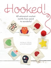 Hooked! - 40 Whimsical Crochet Motifs from Weird to Wonderful ebook by Michelle Delprat,Cecile Delprat