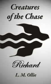 Creatures of the Chase - Richard ebook by L. M. Ollie