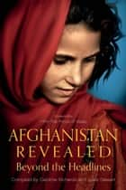 Afghanistan Revealed - Beyond the Headlines ebook by Jules Stewart, Bijan Omrani, Ahmed Rashid