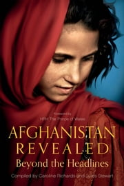 Afghanistan Revealed - Beyond the Headlines ebook by Jules Stewart,Bijan Omrani,Ahmed Rashid