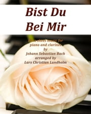 Bist Du Bei Mir Pure sheet music for piano and clarinet by Johann Sebastian Bach arranged by Lars Christian Lundholm ebook by Pure Sheet Music