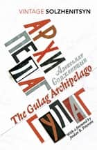 The Gulag Archipelago ebook by Aleksandr Solzhenitsyn