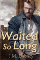 Waited So Long ebook by J.M. Dabney
