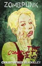Zombpunk: The Complete Series ebook by Christopher Blankley
