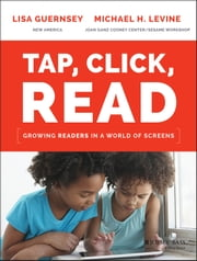 Tap, Click, Read - Growing Readers in a World of Screens ebook by Lisa Guernsey,Michael H. Levine