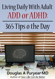 Living Daily With Adult ADD or ADHD: 365 Tips o the Day ebook by Douglas A Puryear MD