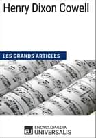 Henry Dixon Cowell - Les Grands Articles d'Universalis ebook by Encyclopaedia Universalis