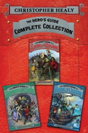 The Hero's Guide Complete Collection - The Hero's Guide to Saving Your Kingdom, The Hero's Guide to Storming the Castle, The Hero's Guide to Being an Outlaw ebook by Christopher Healy