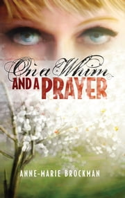 On a Whim and a Prayer (The Daughters of Sister Celine) ebook by Anne-Marie Brockman