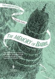 The Memory of Babel - Book Three of The Mirror Visitor Quartet ebook by Christelle Dabos, Hildegarde Serle