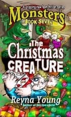 The Christmas Creature ebook by Reyna Young