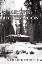 Arctic Honeymoon ebook by Georgie Frost