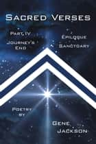 SACRED VERSES, PART FOUR and EPILOGUE - JOURNEY'S END and SANCTUARY ebook by GENE JACKSON