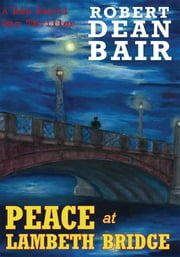 Peace at Lambeth Bridge - A Rob Royal Spy Thriller ebook by Robert Dean Bair