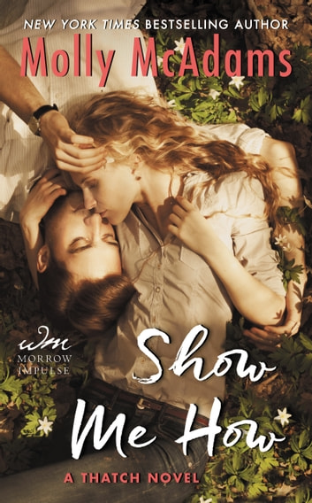 Show Me How - A Thatch Novel ebook by Molly McAdams