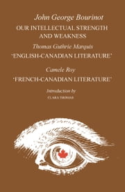 Our Intellectual Strength and Weakness - 'English-Canadian Literature' and 'French-Canadian Literature' ebook by John George Bourinot,Thomas Guthrie Marquis,Camille Roy,Clara Thomas,Douglas Lochhead