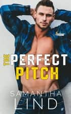 The Perfect Pitch - Indianapolis Lightning, #1 ebook by Samantha Lind