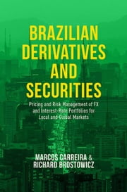 Brazilian Derivatives and Securities - Pricing and Risk Management of FX and Interest-Rate Portfolios for Local and Global Markets ebook by Marcos C. S. Carreira,Richard J. Brostowicz Jr.