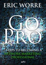 Go Pro - 7 Steps to Becoming a Network Marketing Professional ebook by Eric Worre