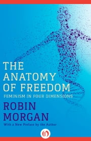 The Anatomy of Freedom - Feminism in Four Dimensions ebook by Robin Morgan