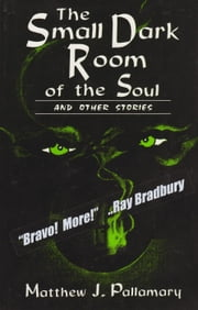 The Small Dark Room of the Soul and Other Storiess ebook by Matthew J. Pallamary