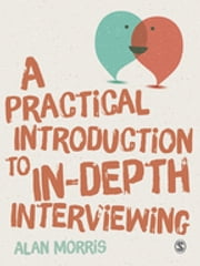A Practical Introduction to In-depth Interviewing ebook by Alan Morris