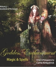 Goddess Enchantment, Magic and Spells Volume 1: Goddesses of the Seasons ebook by Carrie Kirkpatrick
