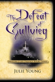 The Defeat of Gullvieg - Dragon Cliff Trilogy, Book Three ebook by Julie Young