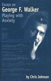 Essays on George F. Walker - Playing with Anxiety ebook by Chris Johnson