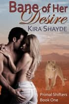 Bane of Her Desire - Primal Shifters, #1 ebook by Kira Shayde