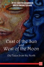 East of the Sun and West of the Moon ebook by Peter Christen Asbjørnsen,Jørgen Engebretsen Moe