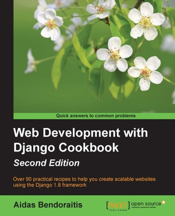 Web Development with Django Cookbook - Second Edition ebook by Aidas Bendoraitis