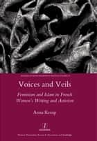 Voices and Veils - Feminism and Islam in French Women's Writing and Activism ebook by Anna Kemp