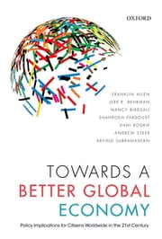 Towards a Better Global Economy - Policy Implications for Citizens Worldwide in the 21st Century ebook by Franklin Allen,Jere R. Behrman,Nancy Birdsall,Dani Rodrik,Andrew Steer,Arvind Subramanian,Shahrokh Fardoust