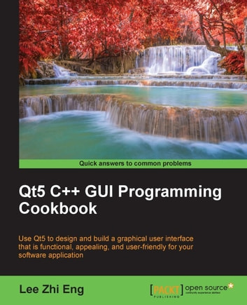 Qt5 C++ GUI Programming Cookbook ebook by Lee Zhi Eng