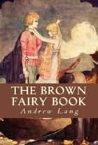 The Brown Fairy Book ebook by Andrew Lang, H. J. Ford
